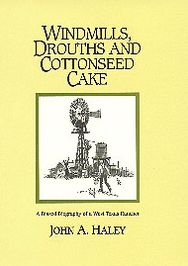 Windmills, Drouths and Cottonseed Cake: A Biased Biography of a West Texas Rancher