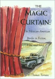 The Magic Curtain: The Mexican-American Border in Fiction, Film, and Song