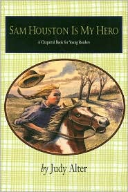 Sam Houston is My Hero (A Chaparral Book for Young Readers Series)