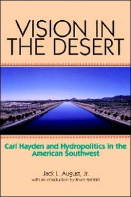Vision in the Desert: Carl Hayden and Hydropolitics in the American Southwest