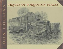 Traces of Forgotten Places: An Artist's Thirty-Year Exploration and Celebration of Texas as It Was