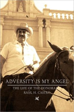 Adversity is my Angel: The Life and Career of Raul H. Castro