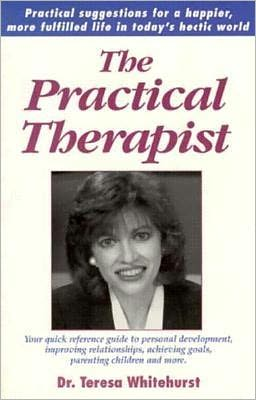 Practical Therapist: Practical Suggestions for a Happier, More Fulfilled Life in Today's Hectic World