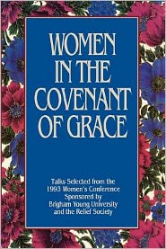 Women in the Covenant of Grace: Talks Selected from the 1993 Women's Conference