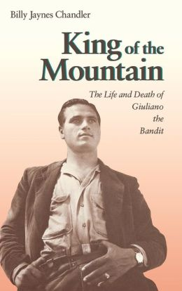 King of the Mountain: The Life and Death of Giuliano the Bandit