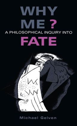 Why Me?: A Philosophical Inquiry Into Fate