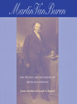 Martin Van Buren: Law, Politics, And The Shaping Of Republican Ideology
