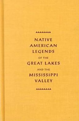 Native American Legends of the Great Lakes and the Mississippi Valley