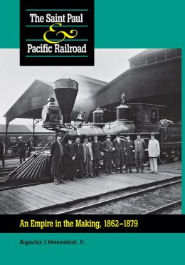 The Saint Paul and Pacific Railroad: An Empire in the Making, 1862-1879