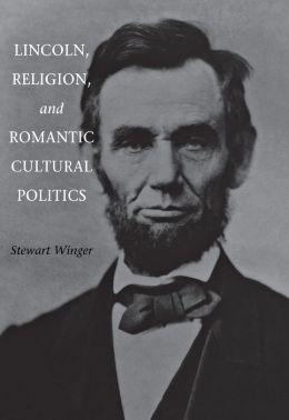 Lincoln, Religion, and Romantic Cultural Politics