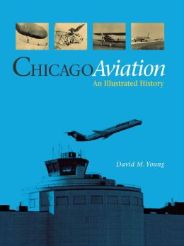 Chicago Aviation: An Illustrated History