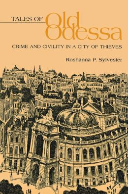 Tales of Old Odessa: Crime and Civility in a City of Thieves