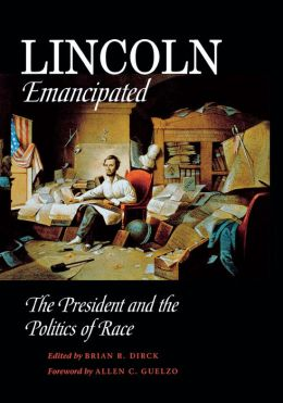 Lincoln Emancipated: The President and the Politics of Race