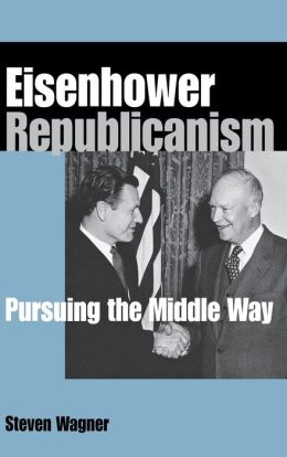Eisenhower Republicanism: Pursuing the Middle Way
