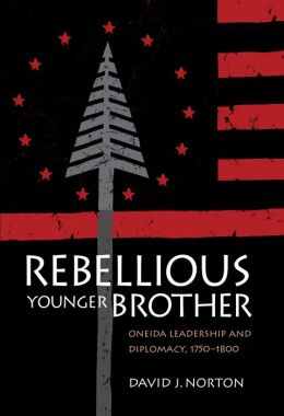 Rebellious Younger Brother: Oneida Leadership and Diplomacy, 1750-1800