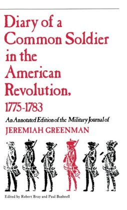 Diary Of A Common Soldier: An Annotated Edition Of The Military Journal Of Jeremiah Greenman