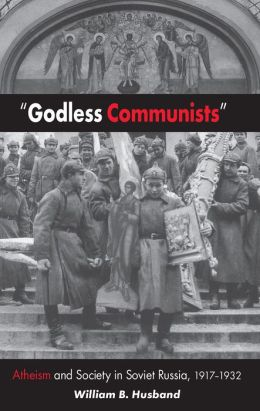 Godless Communists: Atheism and Society in Soviet Russia, 1917-1932