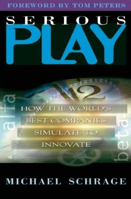 Serious Play: How the World's Best Companies Simulate to Innovate
