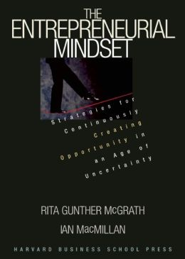 Entrepreneurial Mindset: Strategies for Continuously Creating Opportunity in an Age of Uncertainty