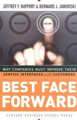 Best Face Forward: Why Companies Must Improve Their Service Interfaces with Customers