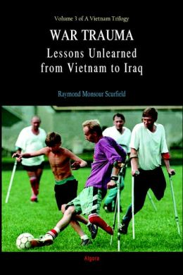 War Trauma: Lessons Unlearned from Vietnam to Iraq (Volume 3 of A Vietnam Trilogy)