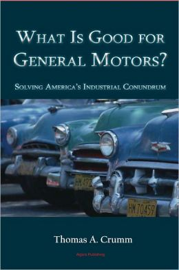 What Is Good for General Motors? Solving America's Industrial Conundrum