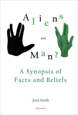 The Aliens and Man: A Synopsis of Facts and Beliefs