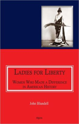 Ladies For Liberty: Women Who Made a Difference in American History