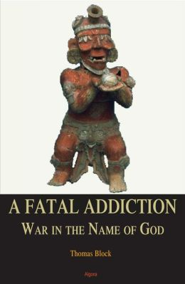 A Fatal Addiction: War in the Name of God