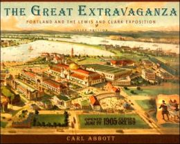 The Great Extravaganza: Portland and the Lewis and Clark Exposition, Third Edition