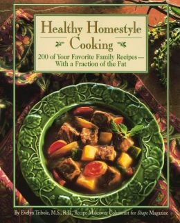Healthy Homestyle Cooking: 200 of Your Favorite Family Recipes with a Fraction of the Fat