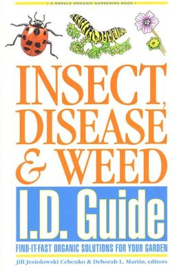 Insect Disease and Weed I. D. Guide: Find It Fast Organic Solutions for Your Garden