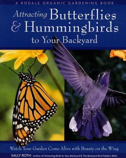 Attracting Butterflies and Hummingbirds to Your Backyard: Watch Your Garden Come Alive with Beauty on the Wing