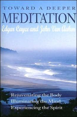 Toward a Deeper Meditation: Rejuvenating the Body Illuminating the Mind Experiencing the Spirit