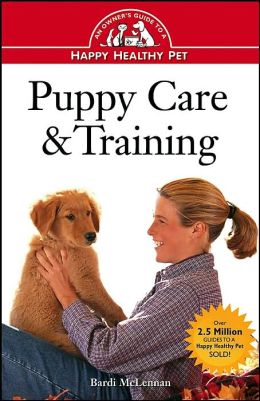 Puppy Care and Training: An Owner's Guide to a Happy Healthy Pet