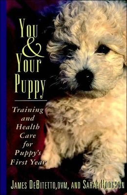 You and Your Puppy: Training and Health Care For Puppy's First Year