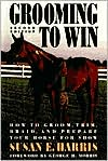 Grooming To Win: How to Groom, Trim, Braid and Prepare Your Horse for Show