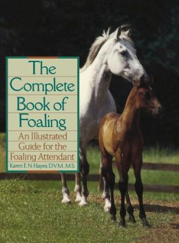 Complete Book of Foaling: An Illustrated Guide for the Foaling Attendant