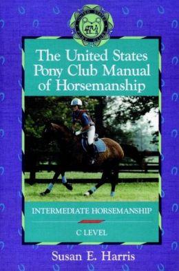 United States Pony Club Manual of Horsemanship: Intermediate Horsemanship (C Level)