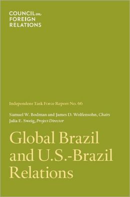 Global Brazil and U.S.-Brazil Relations: Independent Task Force Report