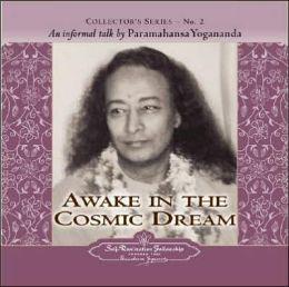 Awake in the Cosmic Dream: Collector's Series No. 2. an Informal Talk by Paramahansa Yogananda
