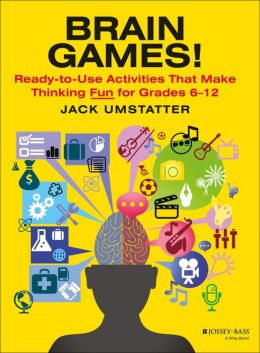 Brain Games!: Ready-to-Use Activities That Make Thinking Fun for Grades 6 - 12