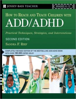 How to Reach and Teach ADD/ADHD Children: Practical Techniques, Strategies, and Interventions for Helping Children with Attention Problems and Hyperactivity
