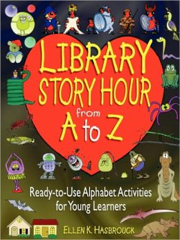 Library Story Hour From A to Z: Ready-to-Use Alphabet Activities for Young Learners