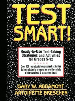 Test Smart!: Ready-to-Use Test-Taking Strategies And Activities for Grades 5-12
