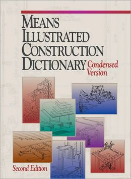 Means Illustrated Construction Dictionary: The Complete Source of Constrcution Terms and Concept