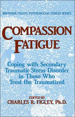 Compassion Fatigue: Secondary Traumatic Stress Disorders in Those Who Treat the Traumatized