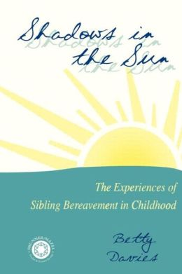 Shadows in the Sun: The Experiences of Sibling Bereavement in Childhood