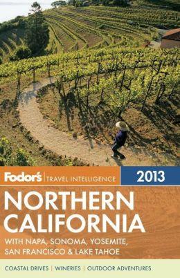 Fodor's Northern California 2013: with Napa, Sonoma, Yosemite, San Francisco & Lake Tahoe