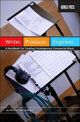 Writer. Producer. Engineer: A Handbook for Creating Contemporary Commercial Music